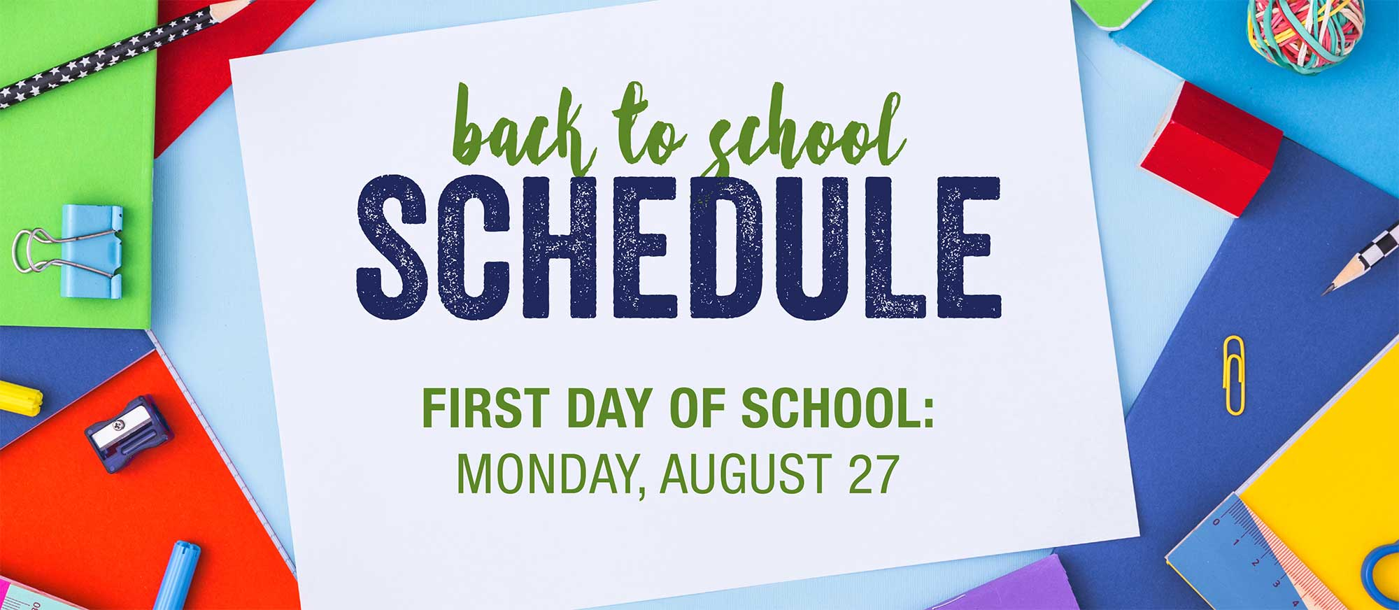 Back to School Schedule - First day of school is Monday, August 27.
